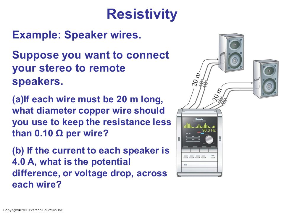 Copyright © 2009 Pearson Education, Inc. Resistivity Example: Speaker wires.