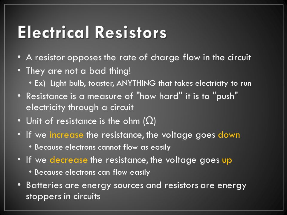 A resistor opposes the rate of charge flow in the circuit They are not a bad thing.
