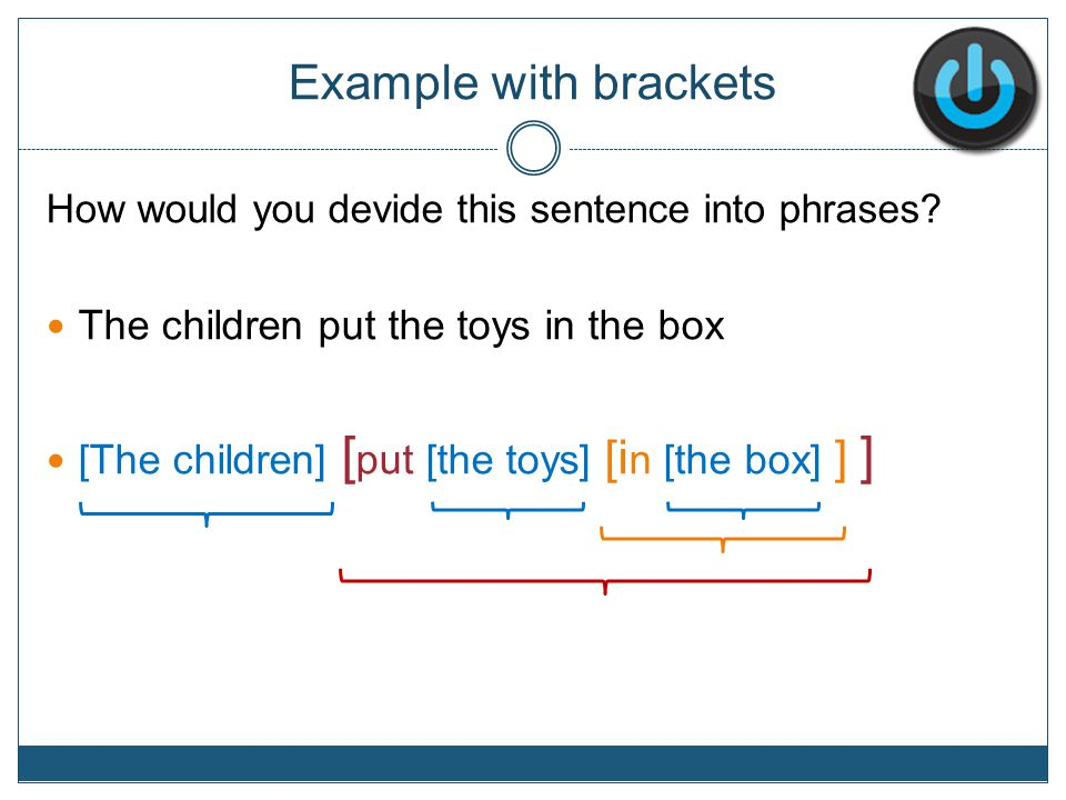 Example with brackets How would you devide this sentence into phrases.