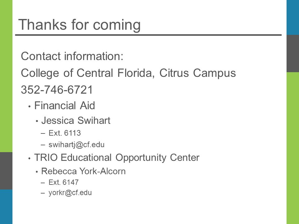 Thanks for coming Contact information: College of Central Florida, Citrus Campus Financial Aid Jessica Swihart –Ext.