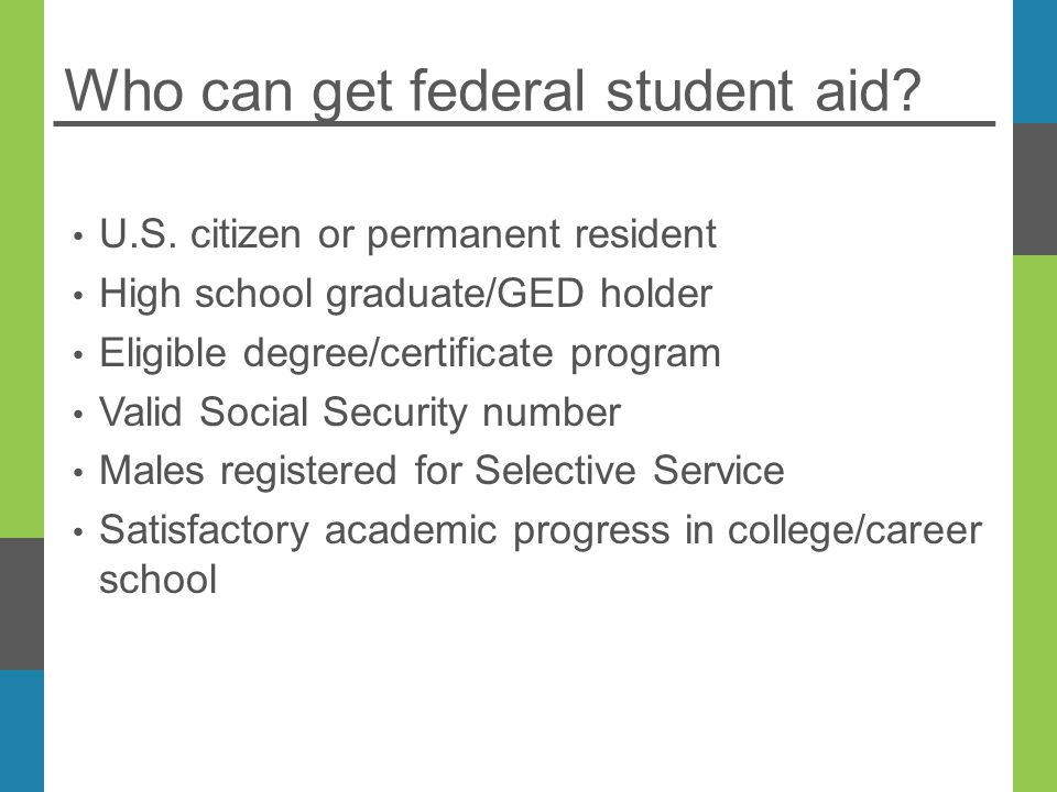 Who can get federal student aid. U.S.