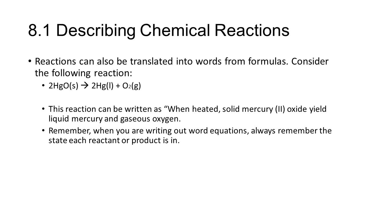 8.1 Describing Chemical Reactions Reactions can also be translated into words from formulas.