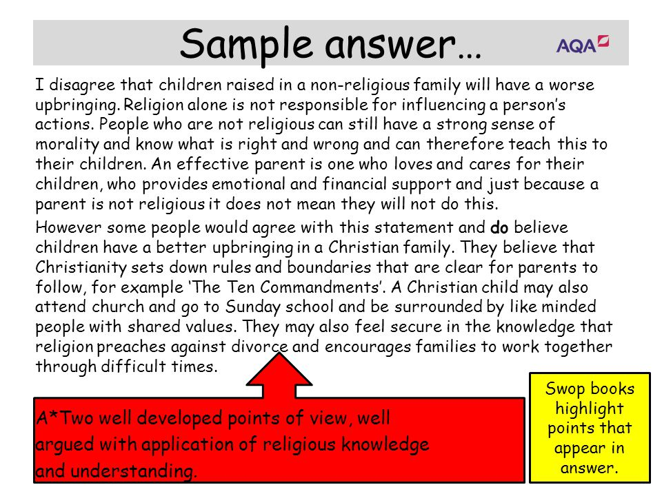 Sample answer… I disagree that children raised in a non-religious family will have a worse upbringing. Religion alone is not responsible for influenci