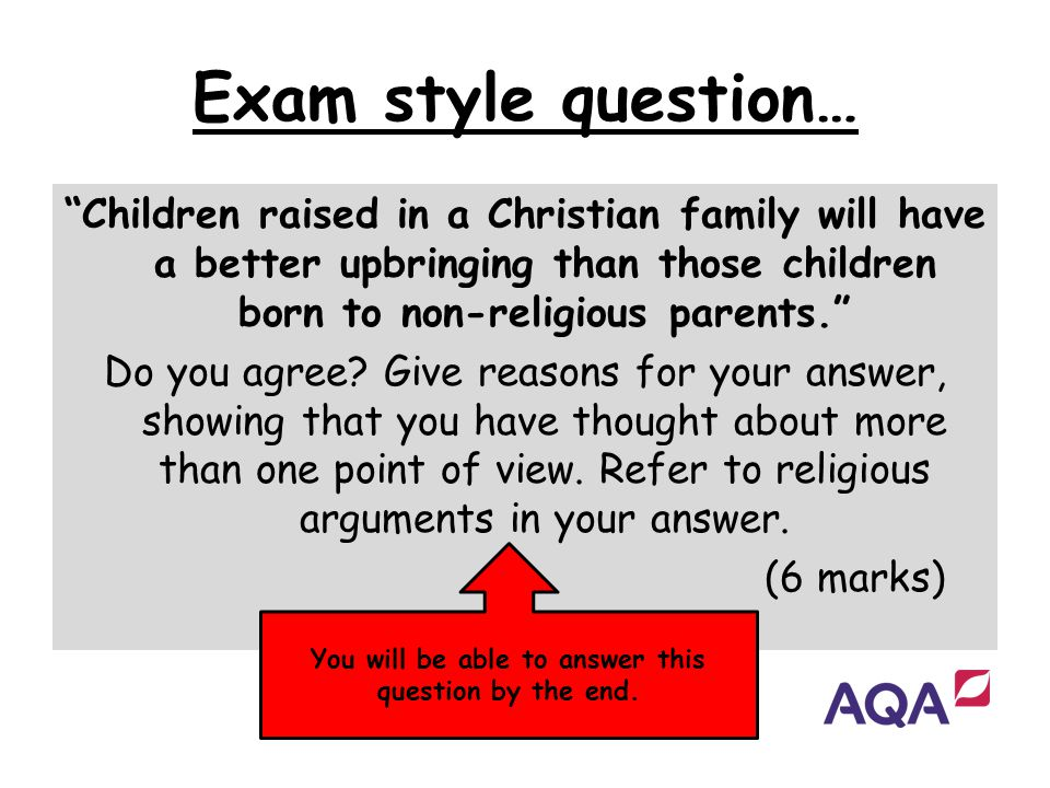 "Exam style question… ""Children raised in a Christian family will have a better upbringing than those children born to non-religious parents."" Do you a"