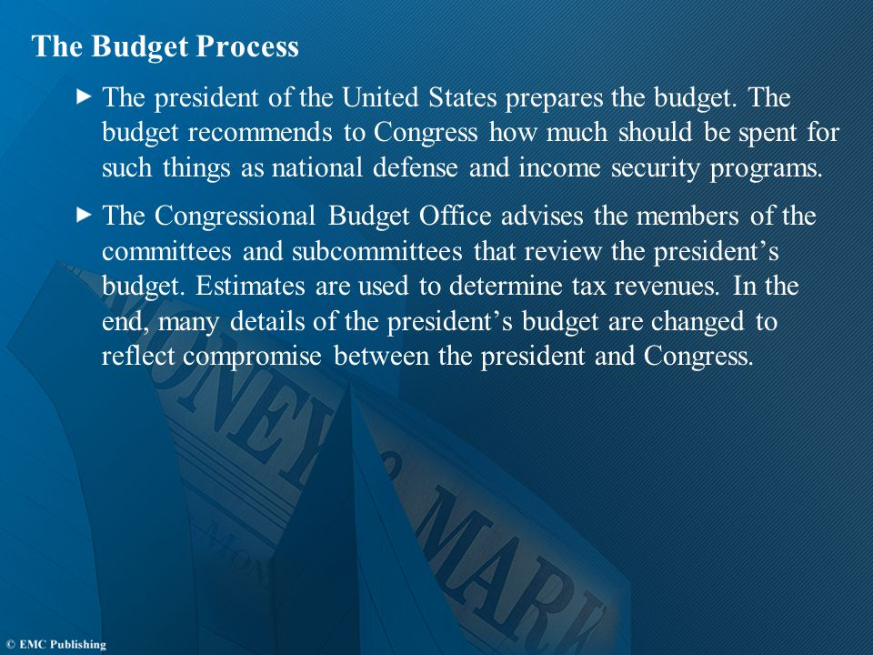 The Budget Process The president of the United States prepares the budget.