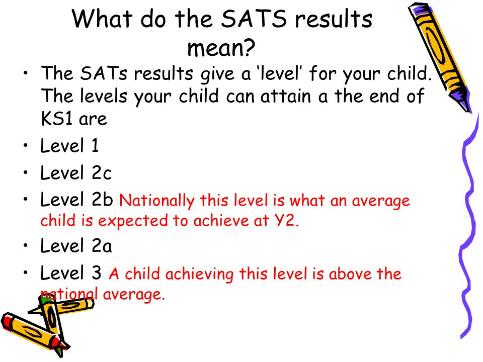 What do the SATS results mean. The SATs results give a 'level' for your child.