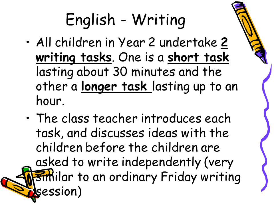English - Writing All children in Year 2 undertake 2 writing tasks.