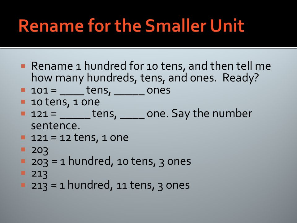  Rename 1 hundred for 10 tens, and then tell me how many hundreds, tens, and ones.