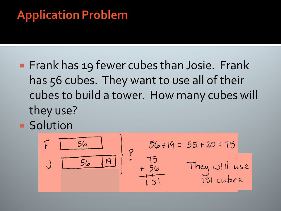  Frank has 19 fewer cubes than Josie. Frank has 56 cubes.