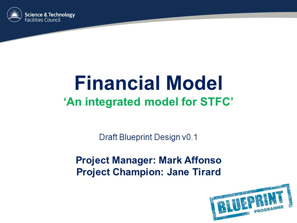 Financial model an integrated model for stfc draft blueprint 1 financial model an integrated model for stfc draft blueprint design v01 project manager mark affonso project champion jane tirard malvernweather Image collections