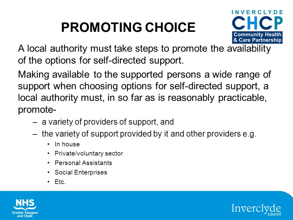 PROMOTING CHOICE A local authority must take steps to promote the availability of the options for self-directed support.