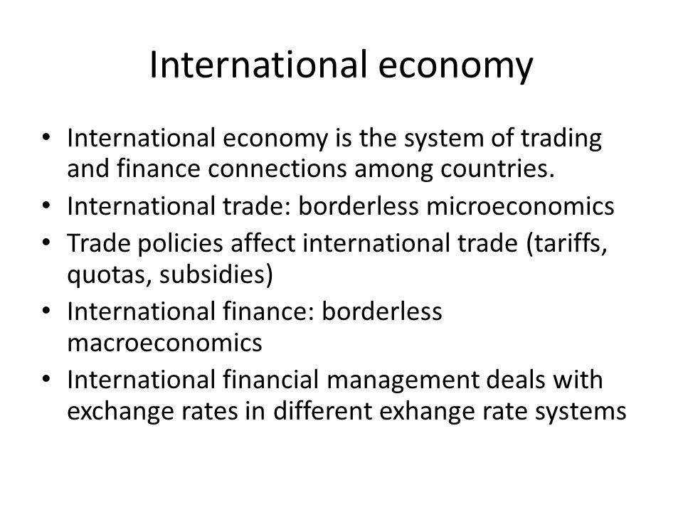 International economy International economy is the system of trading and finance connections among countries.