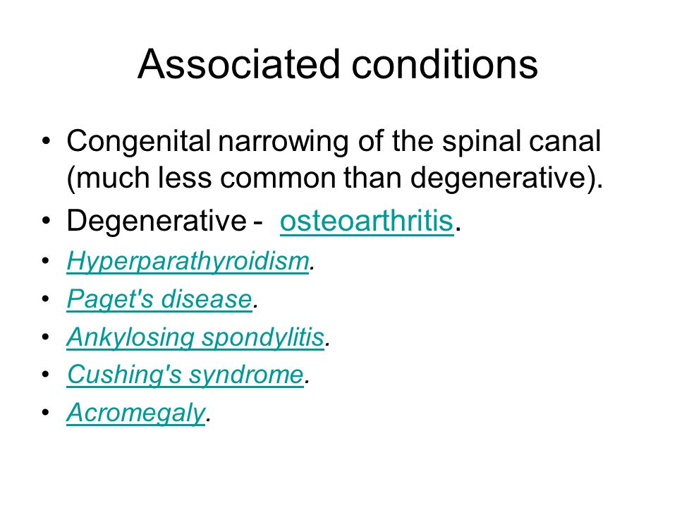 Associated conditions Congenital narrowing of the spinal canal (much less common than degenerative).