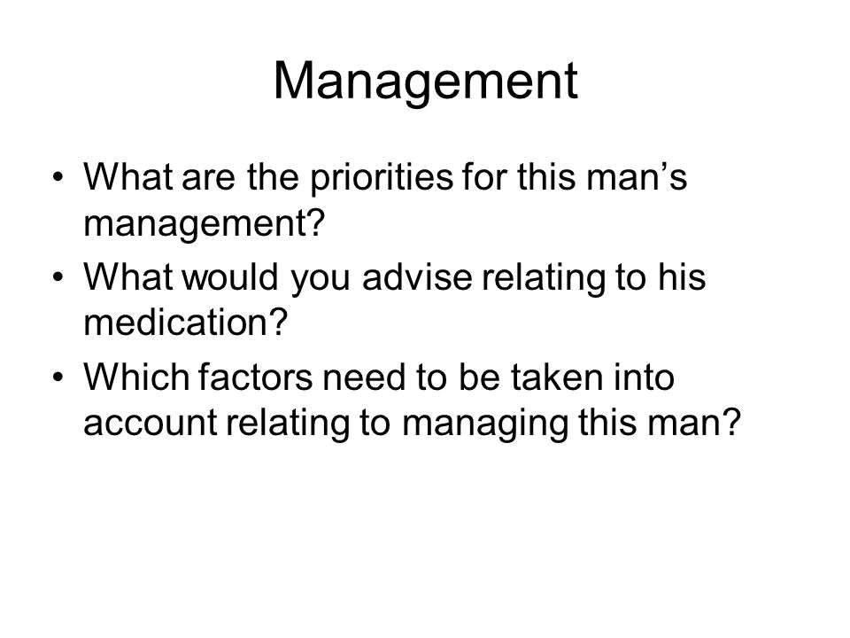 Management What are the priorities for this man's management.