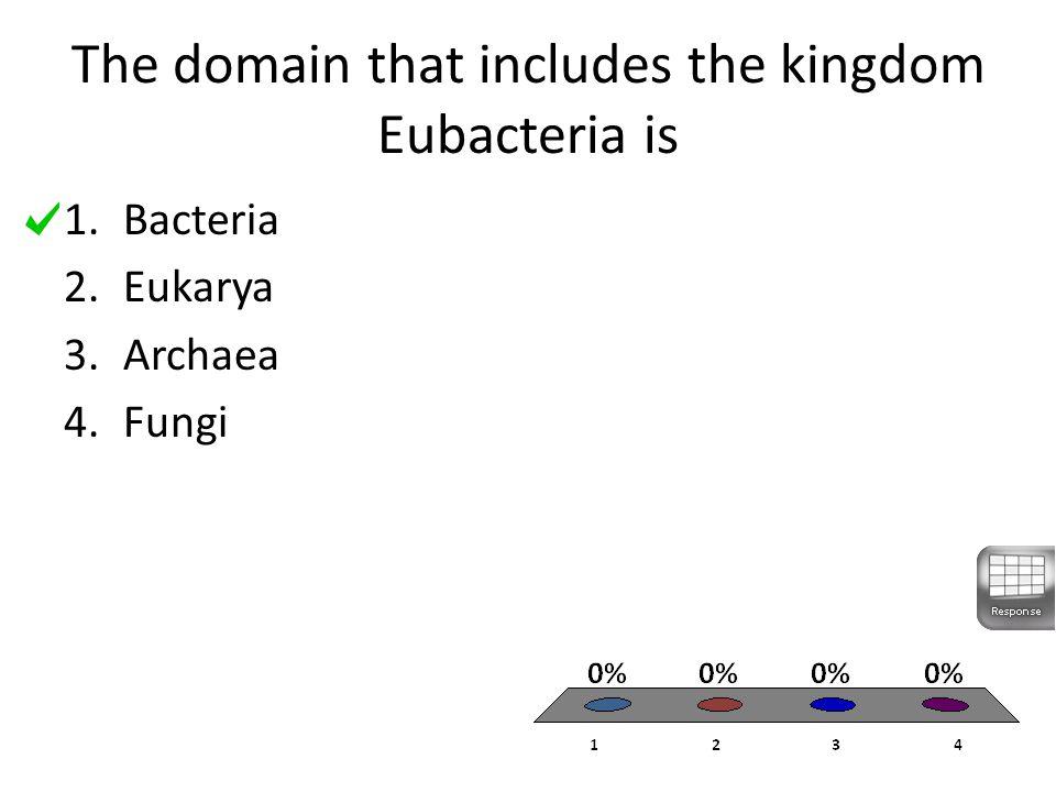 The domain that includes the kingdom Eubacteria is 1.Bacteria 2.Eukarya 3.Archaea 4.Fungi