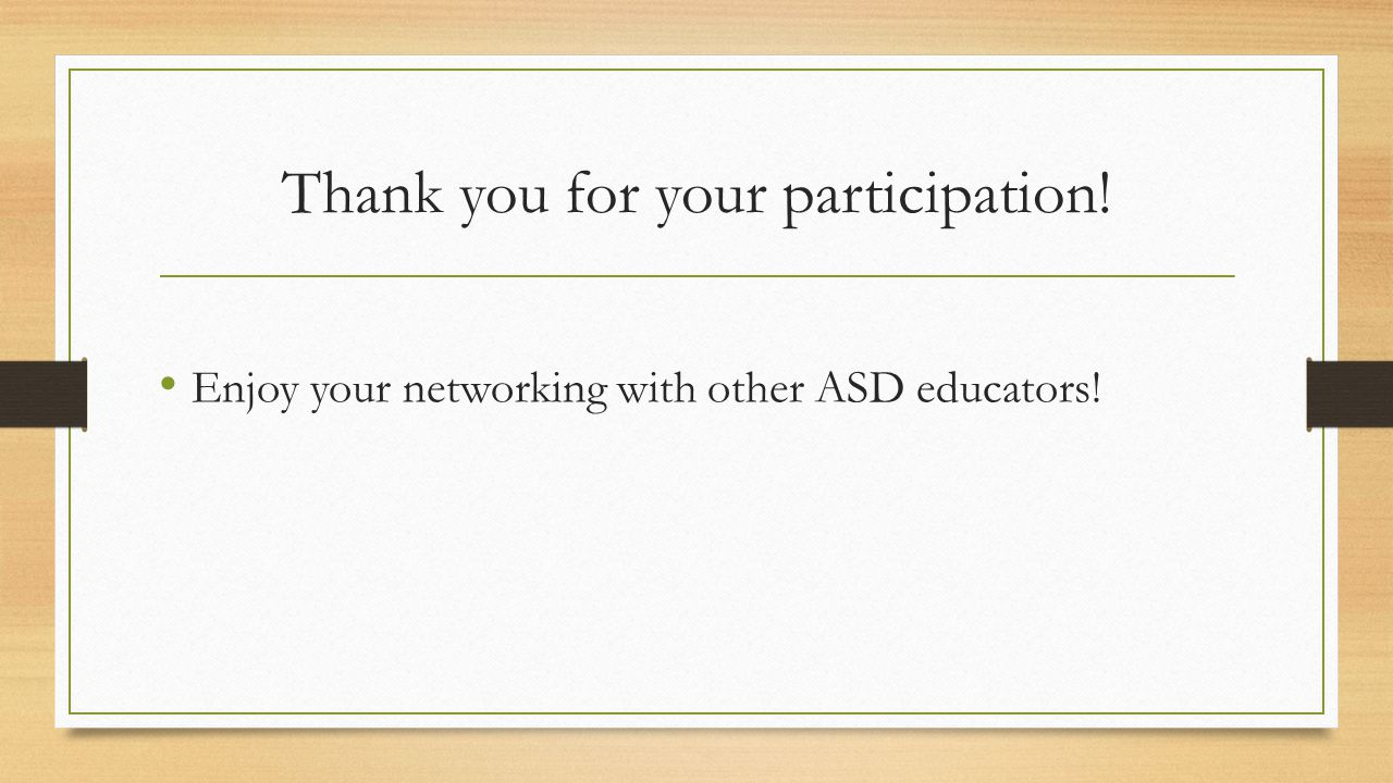 Thank you for your participation! Enjoy your networking with other ASD educators!
