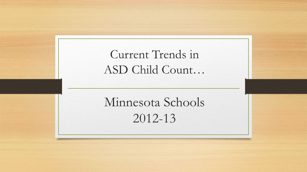 Current Trends in ASD Child Count… Minnesota Schools