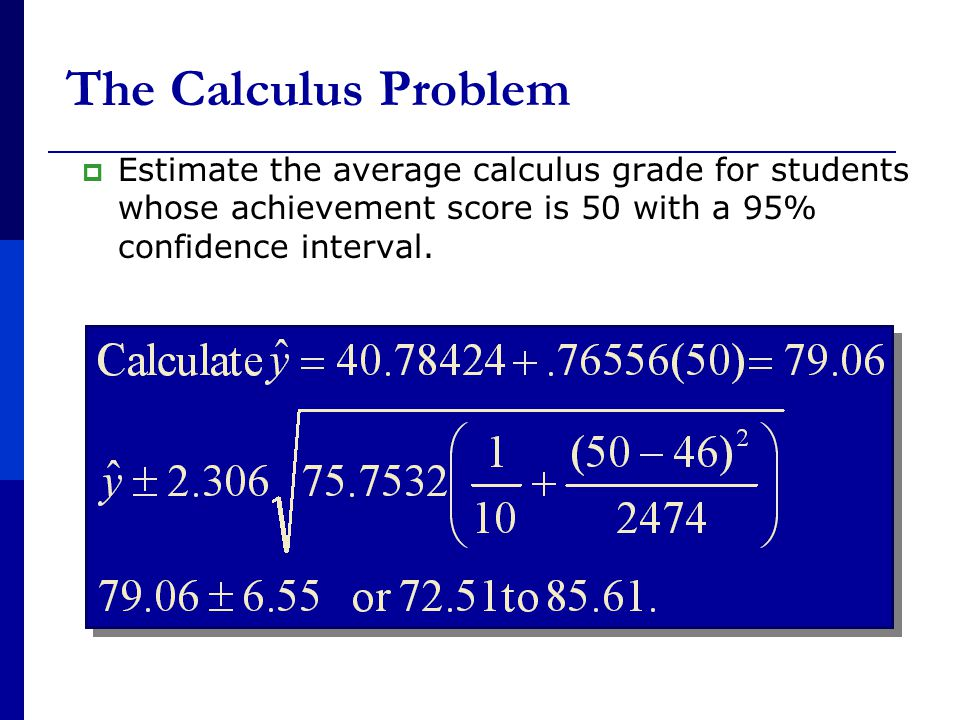 The Calculus Problem  Estimate the average calculus grade for students whose achievement score is 50 with a 95% confidence interval.