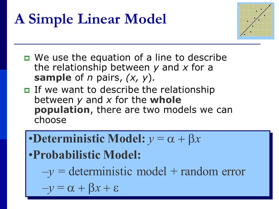 A Simple Linear Model  We use the equation of a line to describe the relationship between y and x for a sample of n pairs, (x, y).