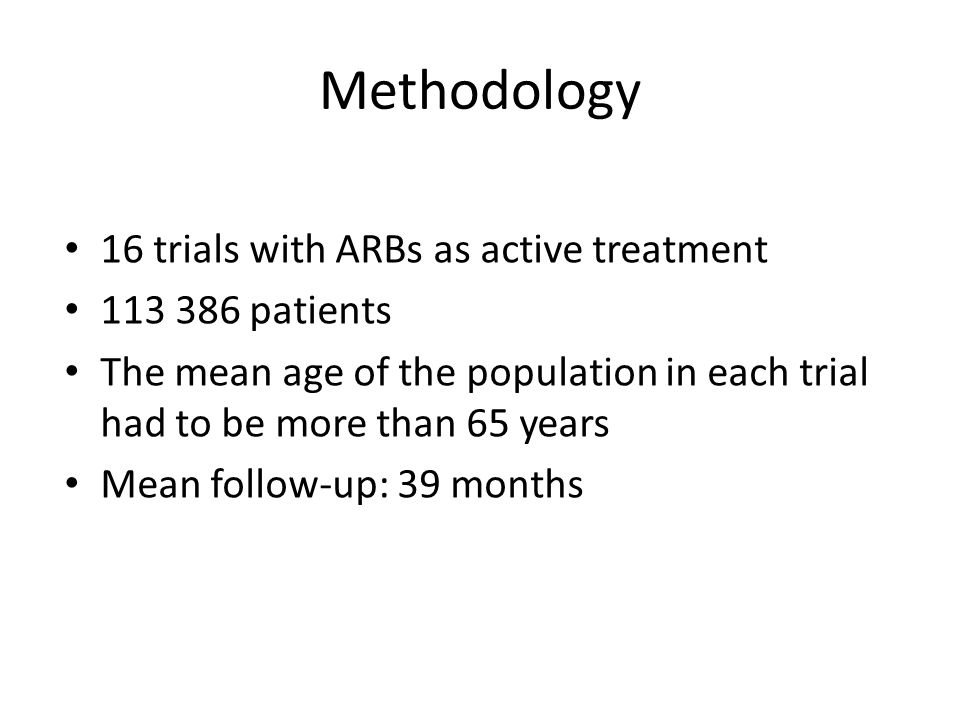 Methodology 16 trials with ARBs as active treatment patients The mean age of the population in each trial had to be more than 65 years Mean follow-up: 39 months