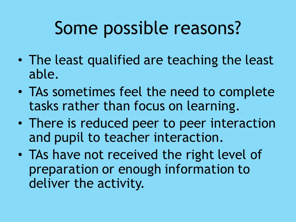 Some possible reasons. The least qualified are teaching the least able.