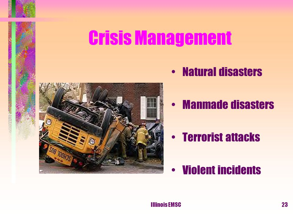 Illinois EMSC23 Crisis Management Natural disasters Manmade disasters Terrorist attacks Violent incidents