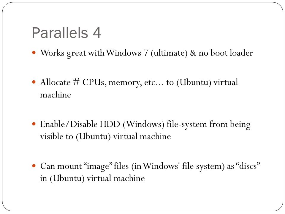 Parallels 4 Works great with Windows 7 (ultimate) & no boot loader Allocate # CPUs, memory, etc...