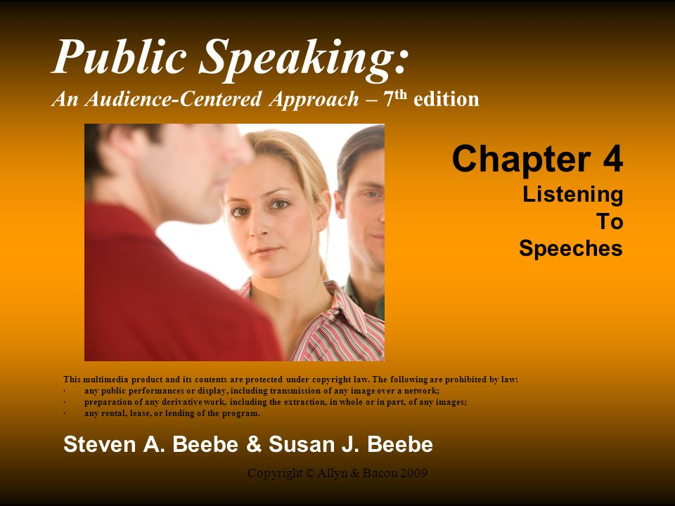 Copyright © Allyn & Bacon 2009 Public Speaking: An Audience-Centered Approach – 7 th edition Chapter 4 Listening To Speeches This multimedia product and its contents are protected under copyright law.