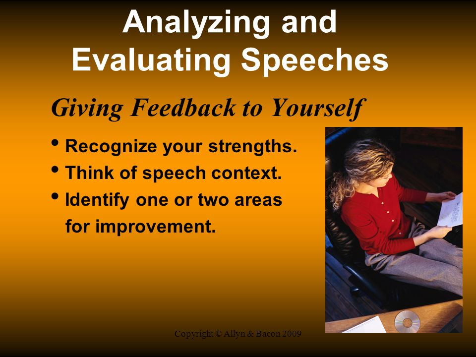 Copyright © Allyn & Bacon 2009 Analyzing and Evaluating Speeches Giving Feedback to Yourself Recognize your strengths.
