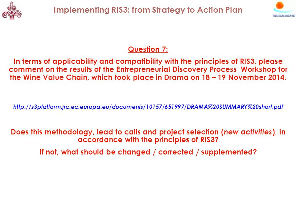 Question 7: In terms of applicability and compatibility with the principles of RIS3, please comment on the results of the Entrepreneurial Discovery Process Workshop for the Wine Value Chain, which took place in Drama on 18 – 19 November 2014.