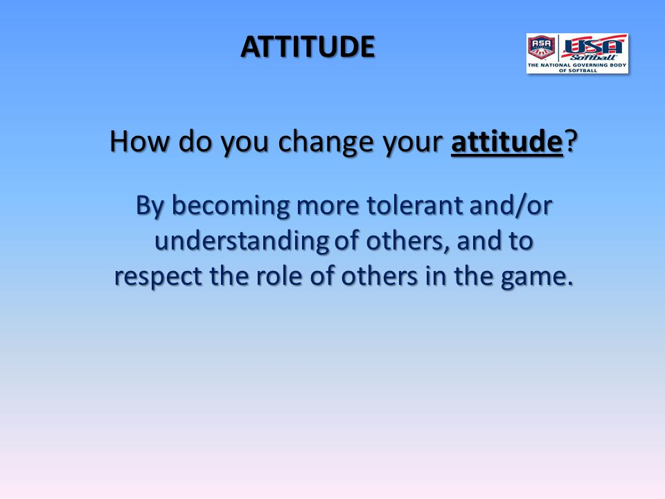 How do you change your attitude. How do you change your attitude.