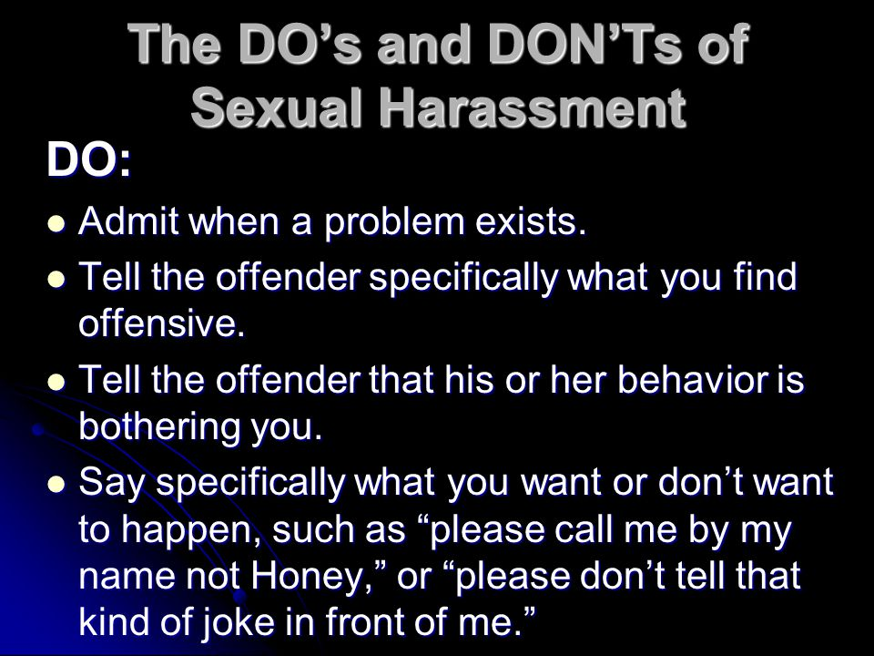 The DO's and DON'Ts of Sexual Harassment DO: Admit when a problem exists.