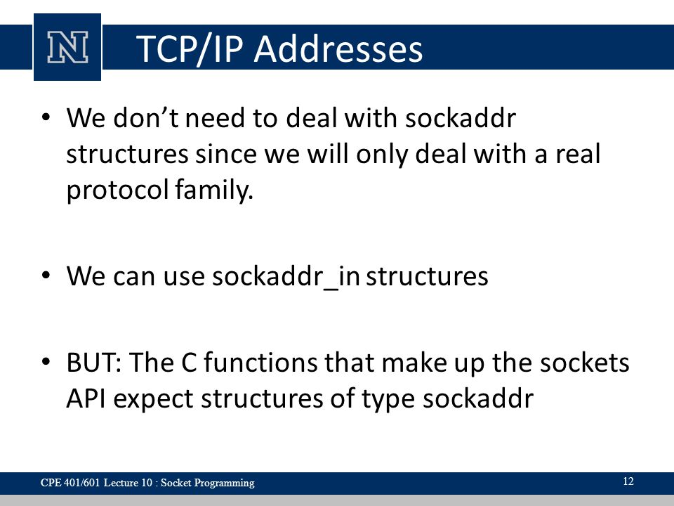 TCP/IP Addresses We don't need to deal with sockaddr structures since we will only deal with a real protocol family.