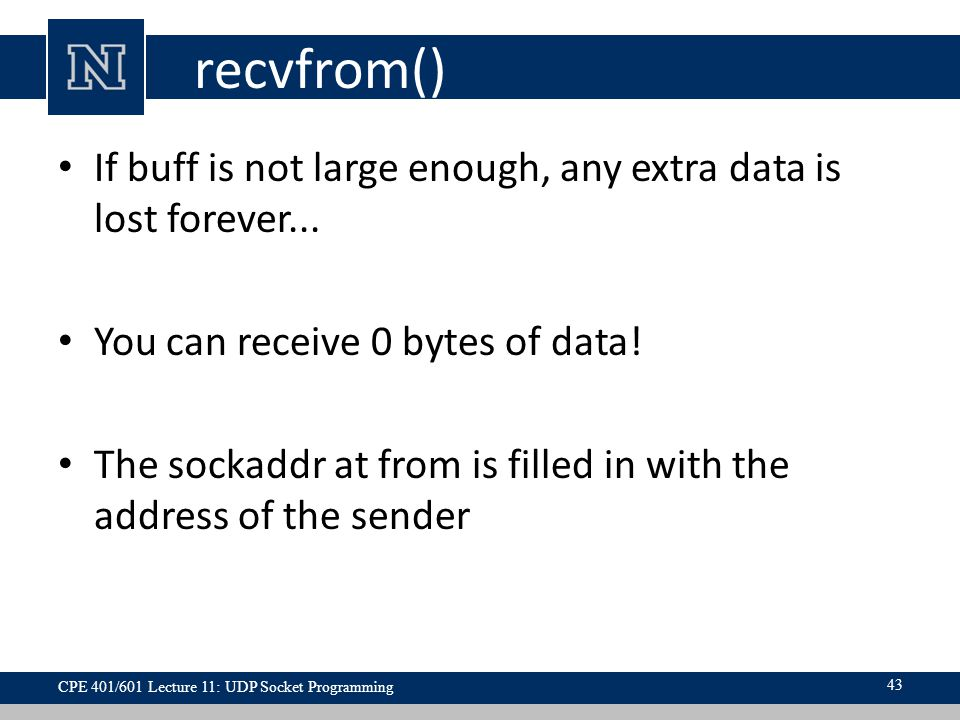 recvfrom() If buff is not large enough, any extra data is lost forever...