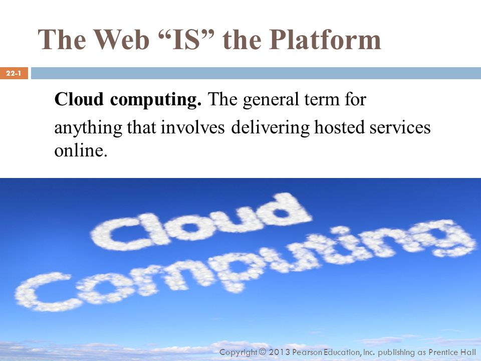 The Web IS the Platform Cloud computing.