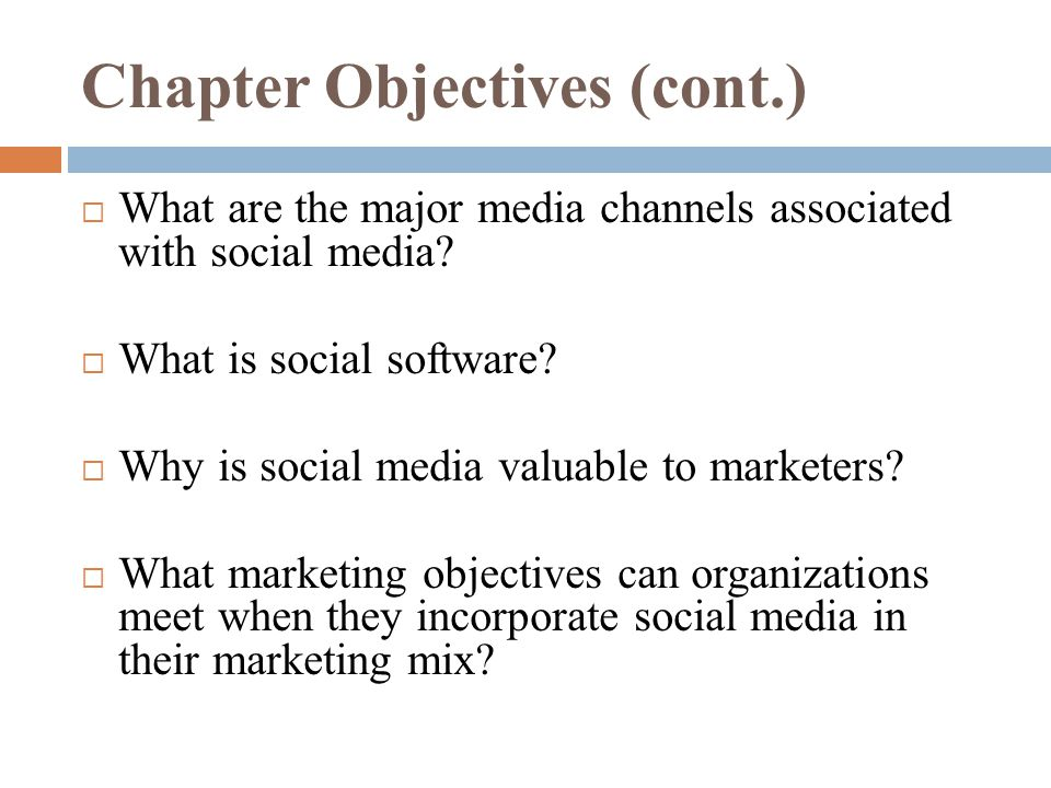 Chapter Objectives (cont.)  What are the major media channels associated with social media.