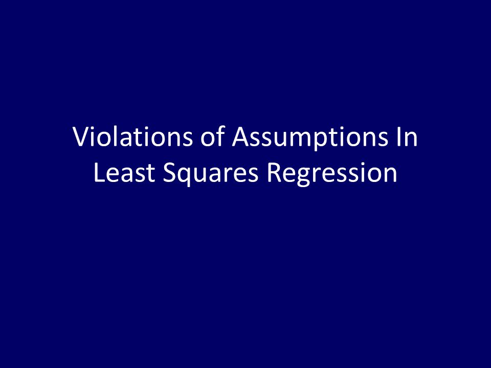 Violations of Assumptions In Least Squares Regression