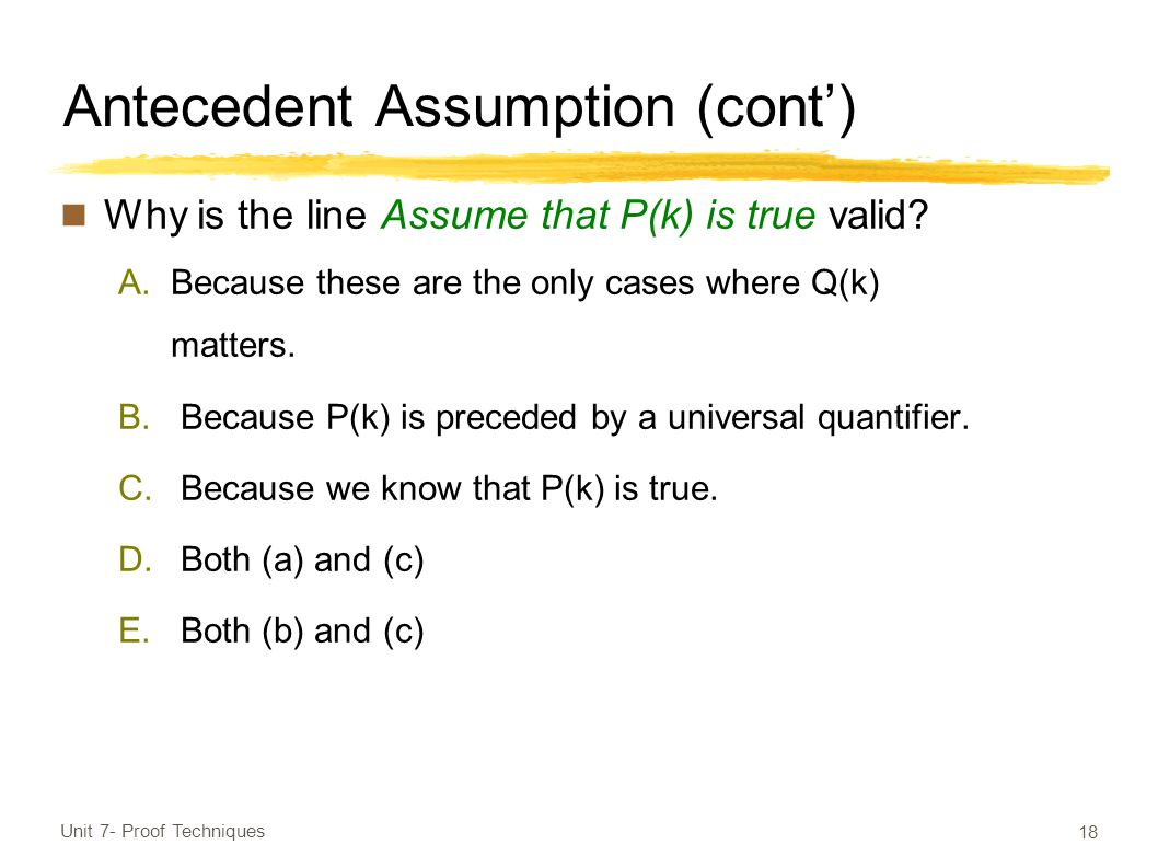 Antecedent Assumption (cont') Why is the line Assume that P(k) is true valid.