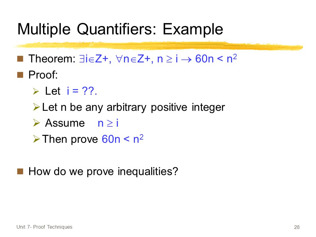 Multiple Quantifiers: Example Theorem:  i  Z+,  n  Z+, n  i  60n < n 2 Proof:  Let i = .