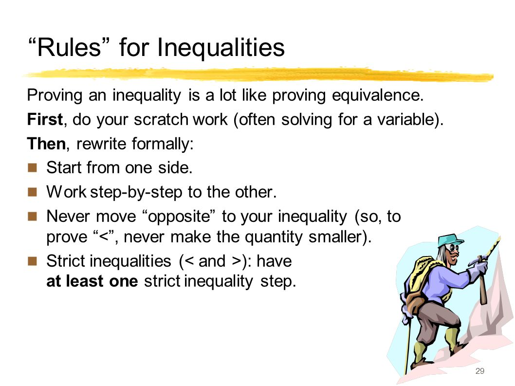 Rules for Inequalities Proving an inequality is a lot like proving equivalence.