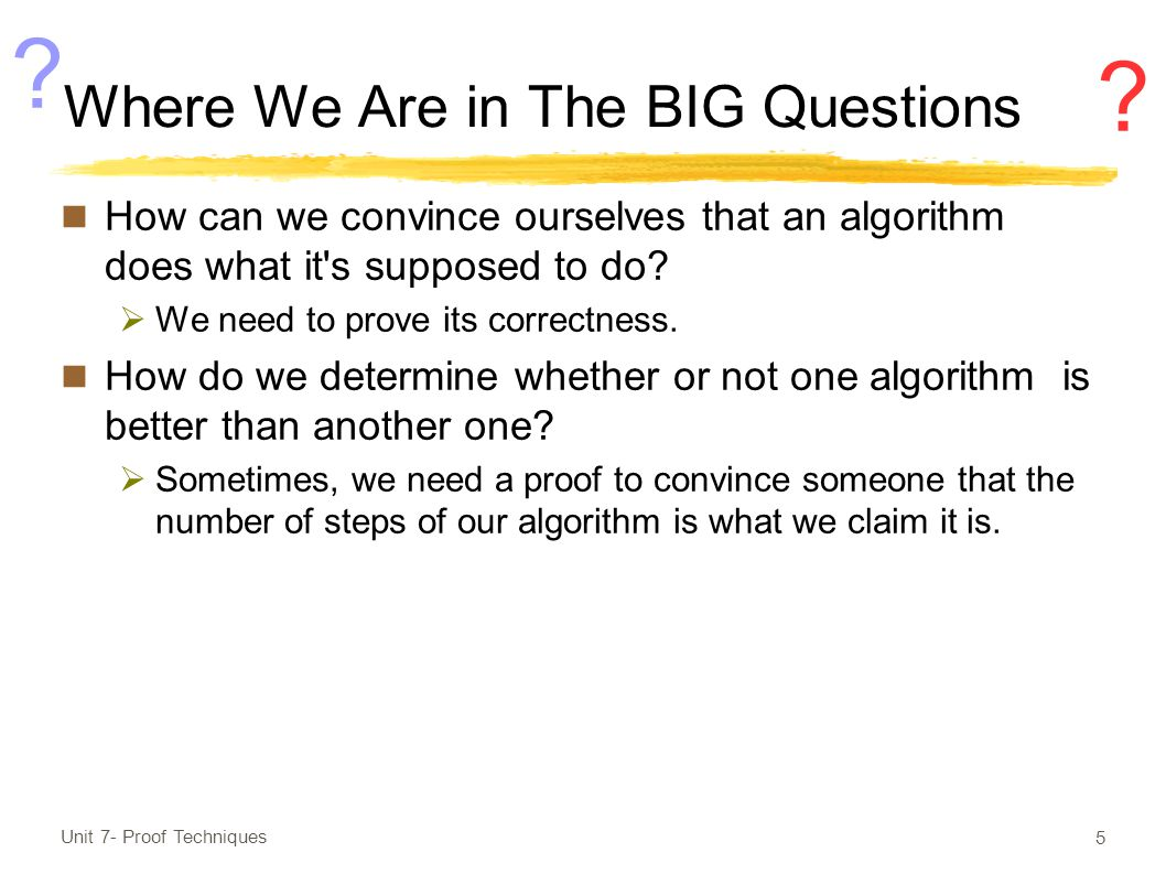 Where We Are in The BIG Questions How can we convince ourselves that an algorithm does what it s supposed to do.