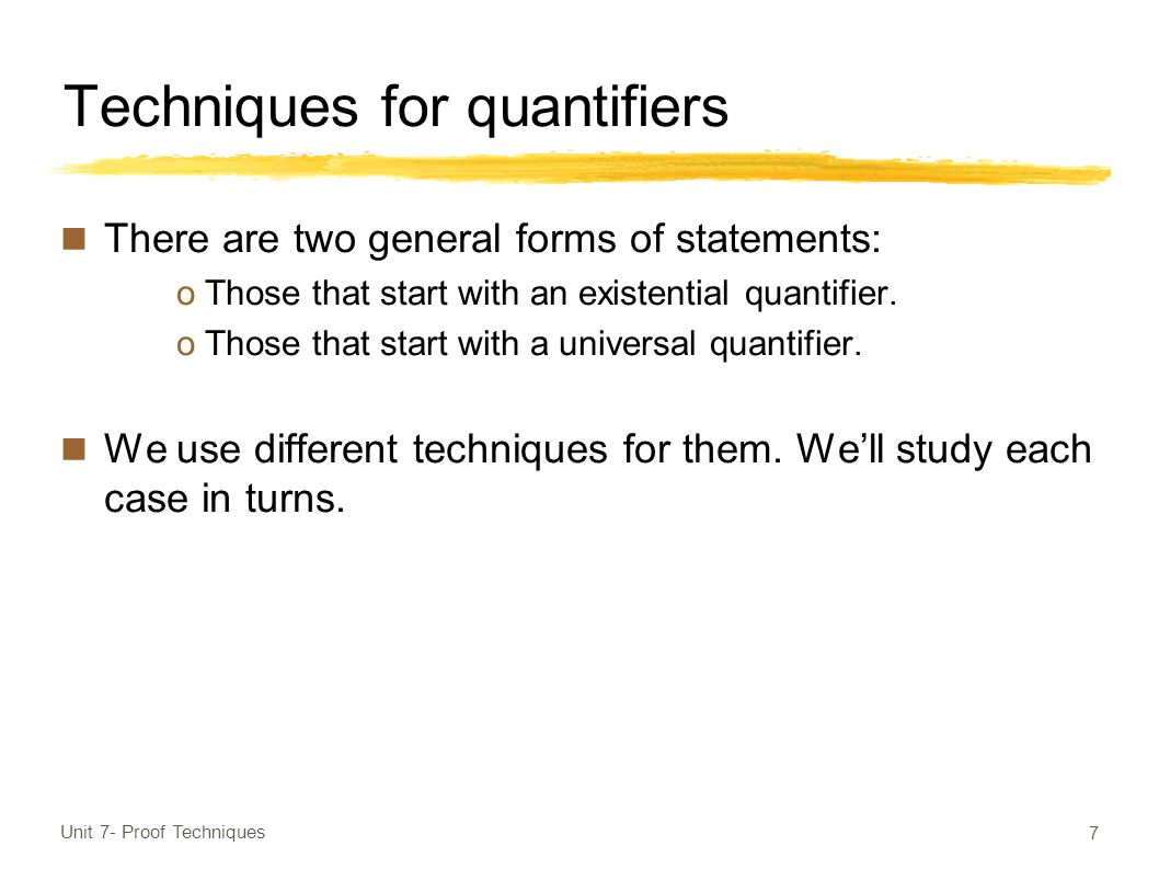 Techniques for quantifiers There are two general forms of statements: oThose that start with an existential quantifier.