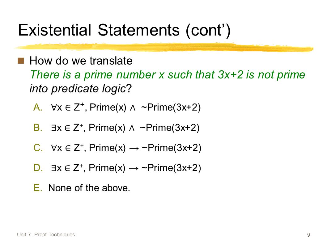 Existential Statements (cont') How do we translate There is a prime number x such that 3x+2 is not prime into predicate logic.