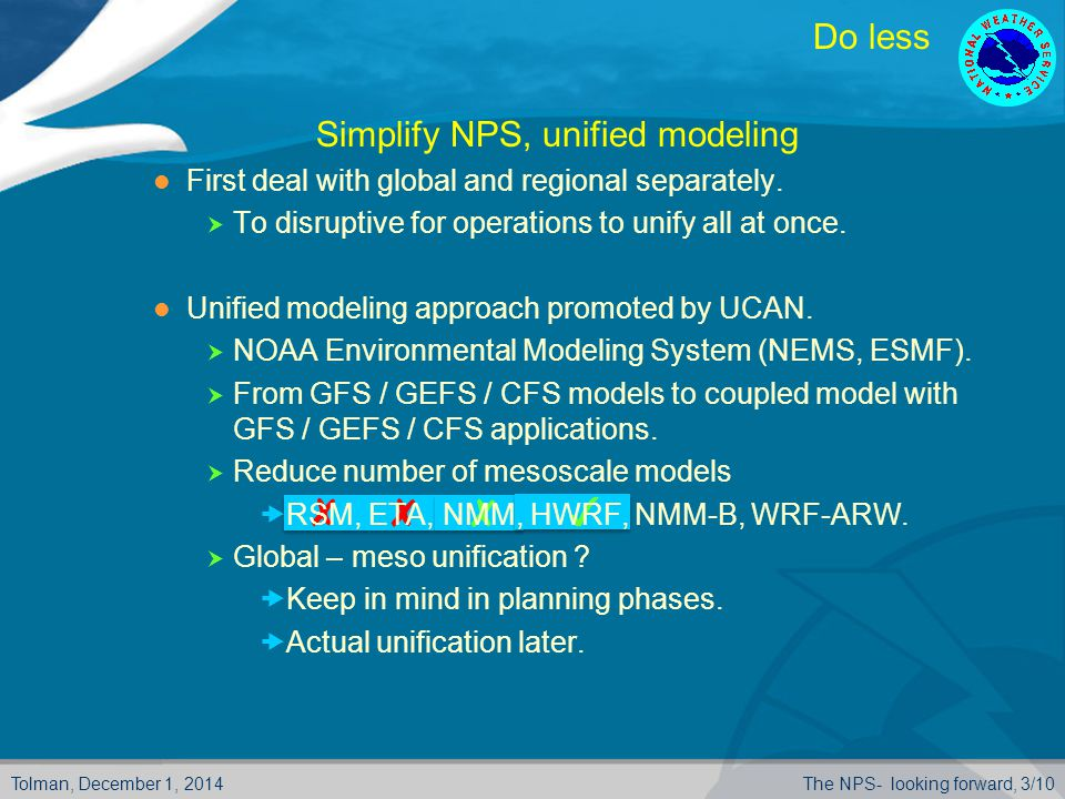 Tolman, December 1, 2014The NPS- looking forward, 3/10 ✓ ✗ ✗ ✗ Do less  Simplify NPS, unified modeling First deal with global and regional separately.