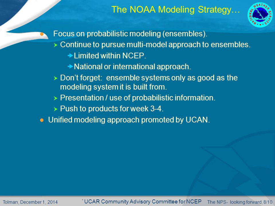Tolman, December 1, 2014The NPS- looking forward, 8/10 The NOAA Modeling Strategy… Focus on probabilistic modeling (ensembles).