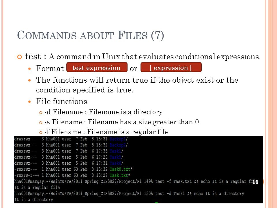 C OMMANDS ABOUT F ILES (7) test : A command in Unix that evaluates conditional expressions.
