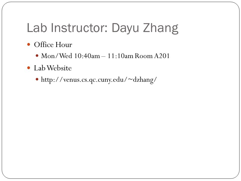 Lab Instructor: Dayu Zhang Office Hour Mon/Wed 10:40am – 11:10am Room A201 Lab Website