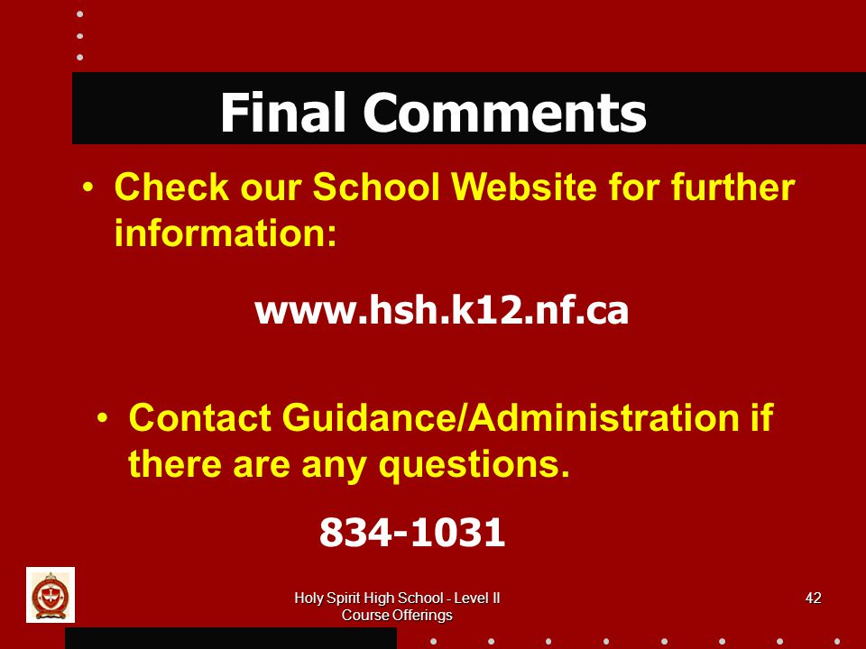 42 Final Comments Check our School Website for further information: Contact Guidance/Administration if there are any questions.