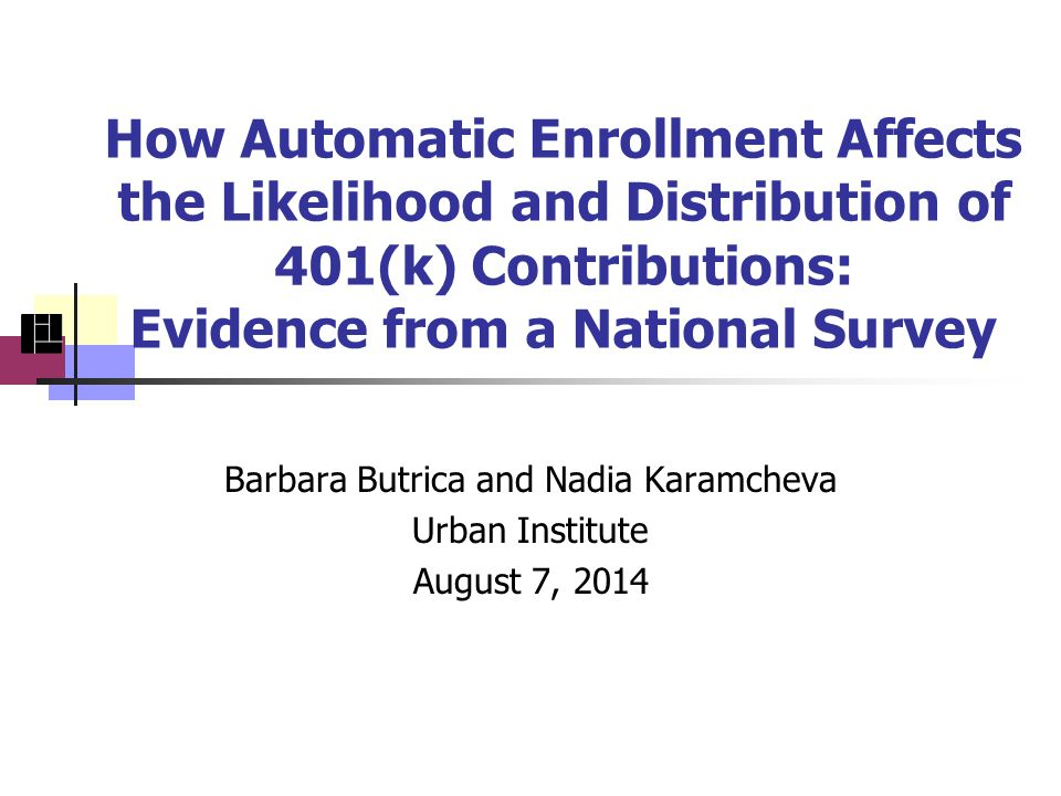 How Automatic Enrollment Affects the Likelihood and Distribution of 401(k) Contributions: Evidence from a National Survey Barbara Butrica and Nadia Karamcheva Urban Institute August 7, 2014