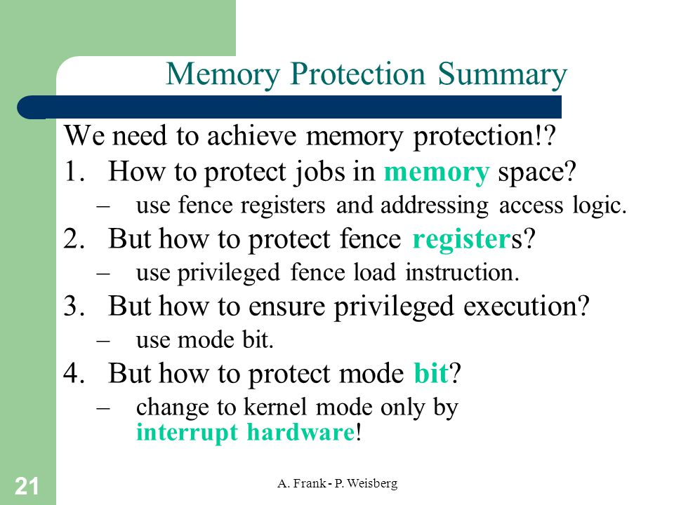 21 A. Frank - P. Weisberg Memory Protection Summary We need to achieve memory protection!.